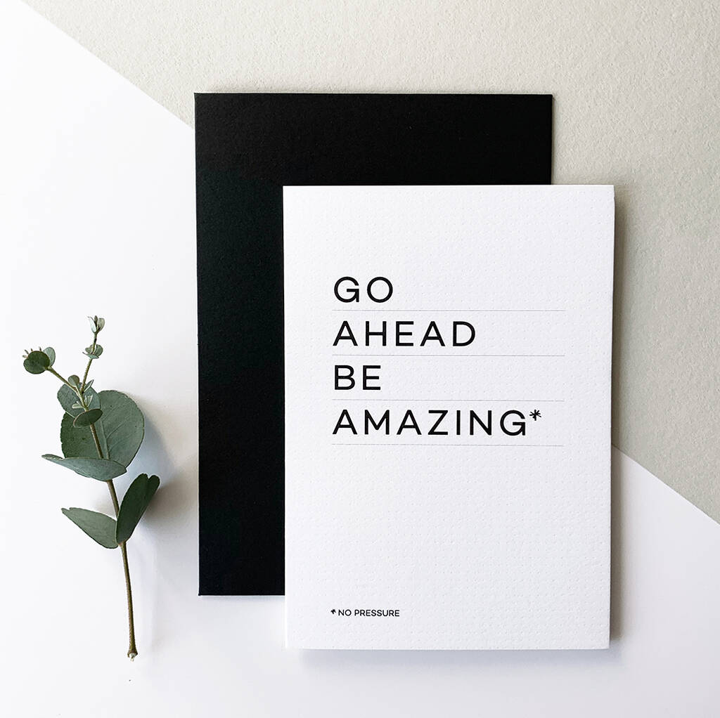 original_go-ahead-be-amazing-no-pressure-greetings-card (2)